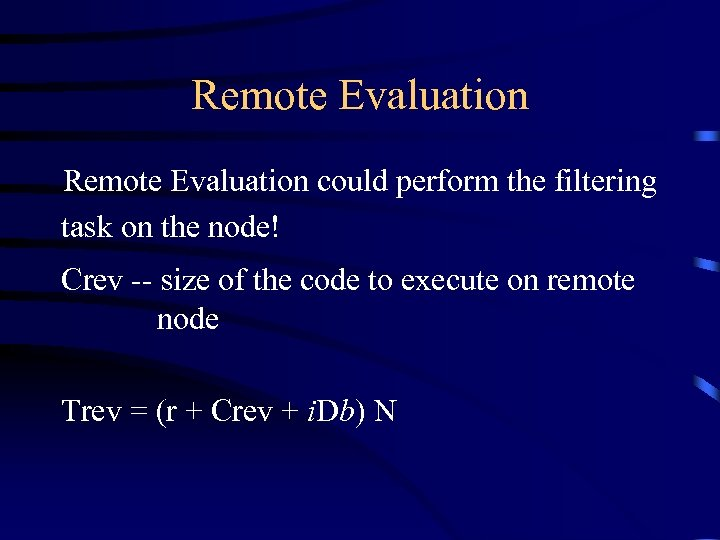 Remote Evaluation could perform the filtering task on the node! Crev -- size of