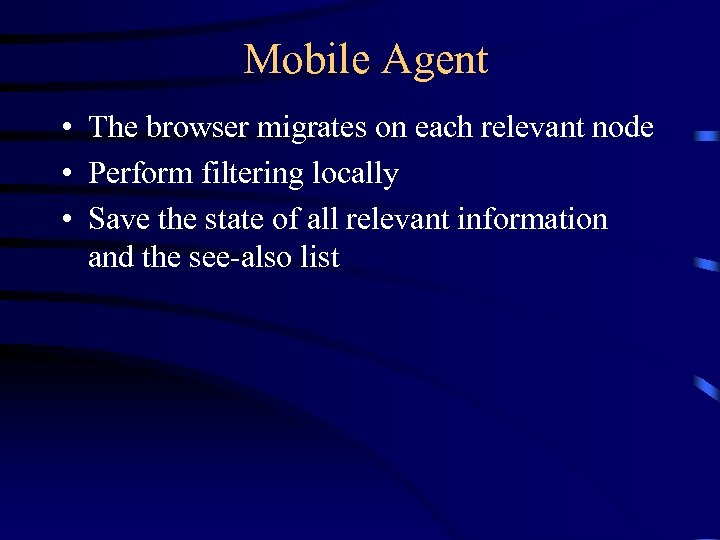 Mobile Agent • The browser migrates on each relevant node • Perform filtering locally