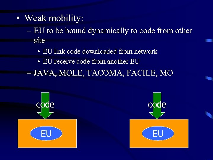 • Weak mobility: – EU to be bound dynamically to code from other