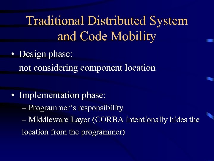 Traditional Distributed System and Code Mobility • Design phase: not considering component location •
