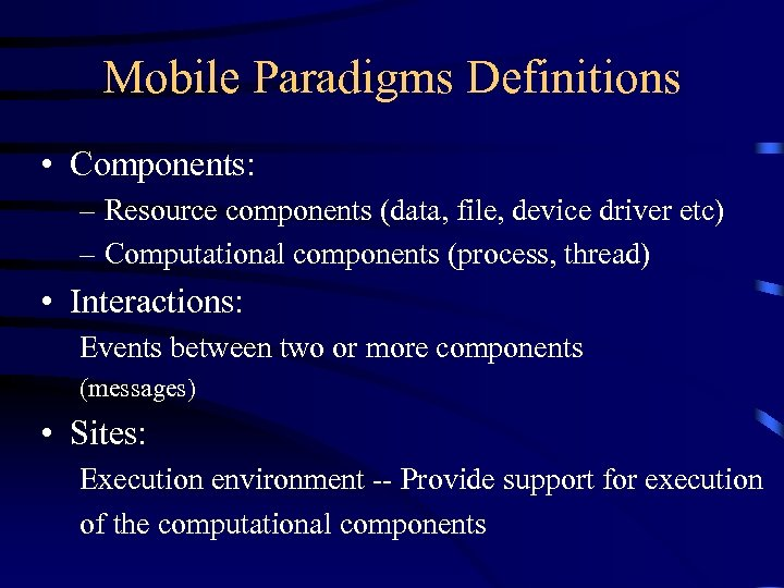 Mobile Paradigms Definitions • Components: – Resource components (data, file, device driver etc) –