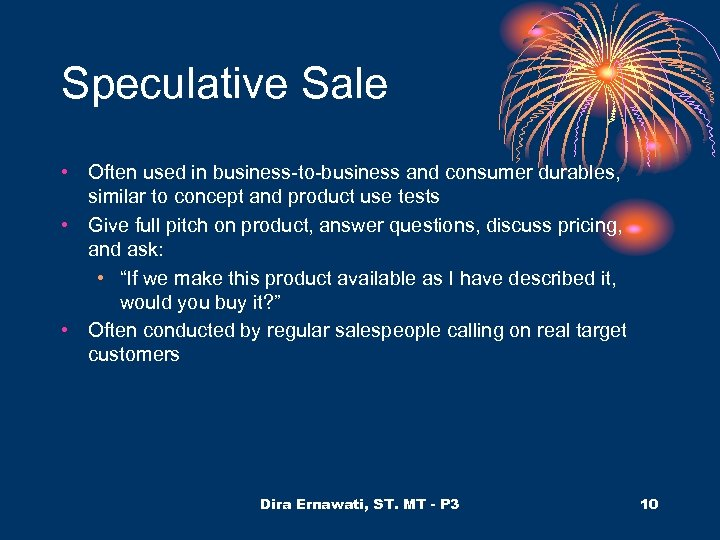 Speculative Sale • Often used in business-to-business and consumer durables, similar to concept and