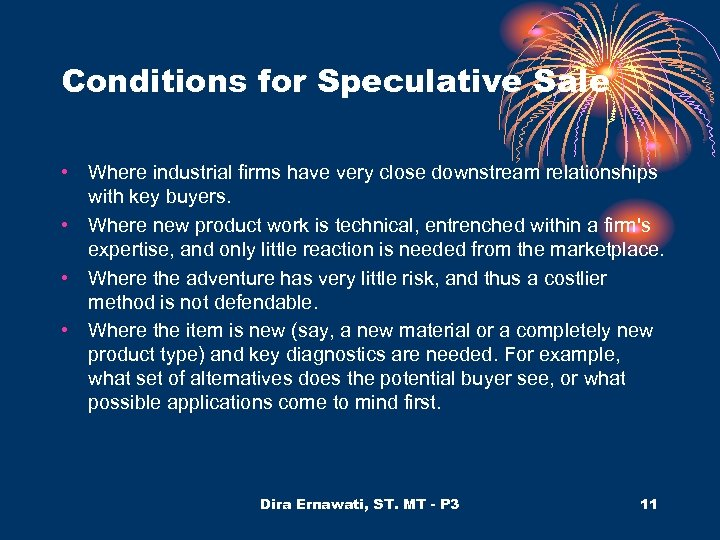 Conditions for Speculative Sale • Where industrial firms have very close downstream relationships with