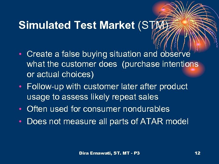 Simulated Test Market (STM) • Create a false buying situation and observe what the