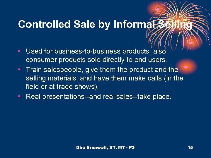 Controlled Sale by Informal Selling • Used for business-to-business products, also consumer products sold