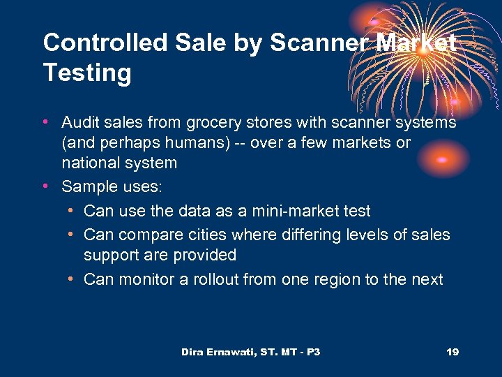 Controlled Sale by Scanner Market Testing • Audit sales from grocery stores with scanner