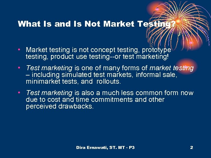 What Is and Is Not Market Testing? • Market testing is not concept testing,