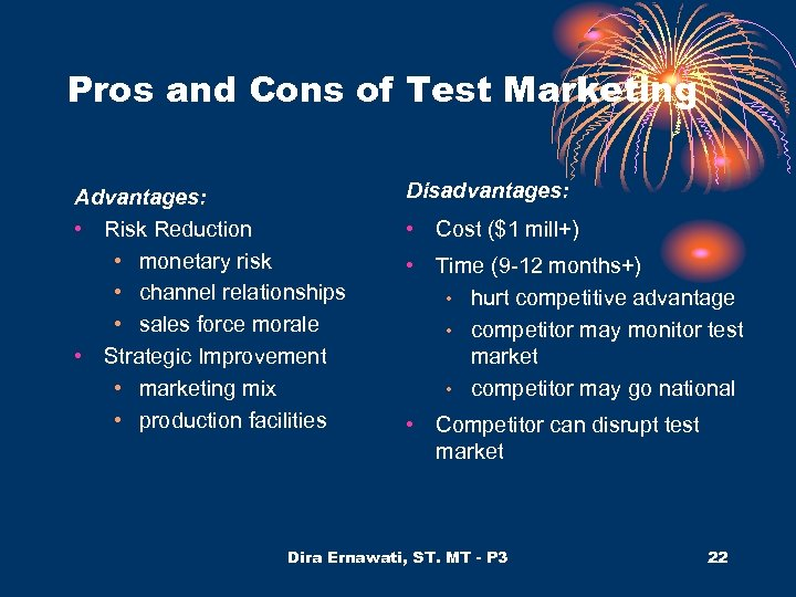 Pros and Cons of Test Marketing Advantages: • Risk Reduction • monetary risk •