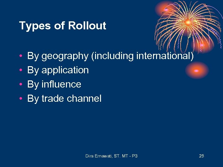 Types of Rollout • • By geography (including international) By application By influence By