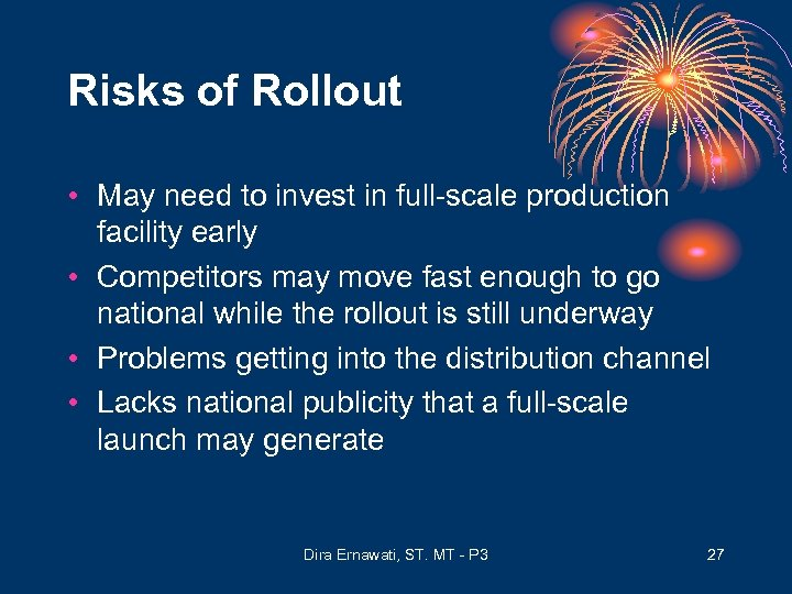 Risks of Rollout • May need to invest in full-scale production facility early •