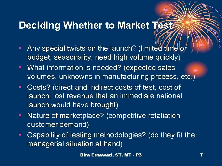 Deciding Whether to Market Test • Any special twists on the launch? (limited time