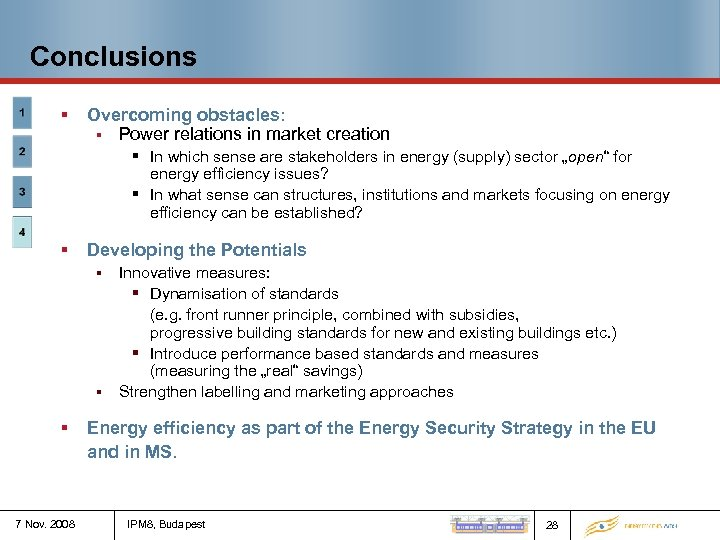Conclusions § Overcoming obstacles: § Power relations in market creation § In which sense