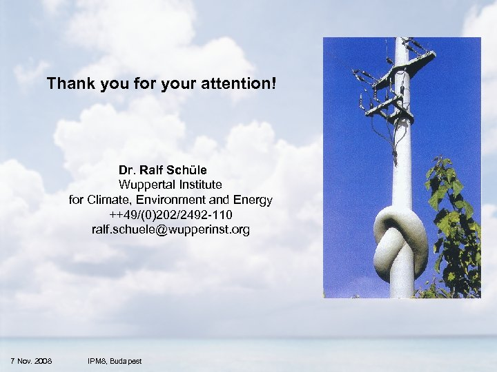 Thank you for your attention! Dr. Ralf Schüle Wuppertal Institute for Climate, Environment and