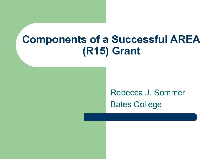 Components of a Successful AREA (R 15) Grant Rebecca J. Sommer Bates College