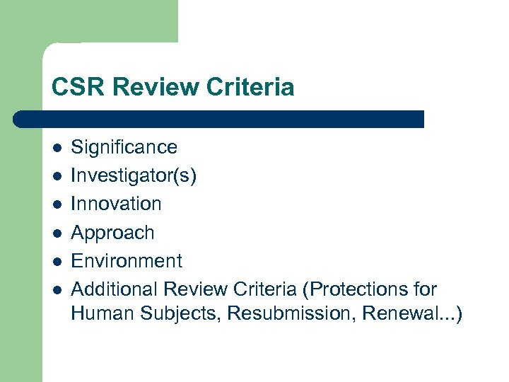 CSR Review Criteria l l l Significance Investigator(s) Innovation Approach Environment Additional Review Criteria