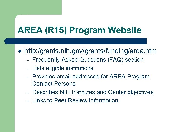 AREA (R 15) Program Website l http: /grants. nih. gov/grants/funding/area. htm – – –