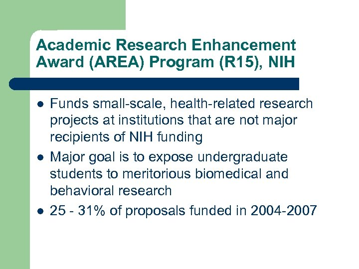 Academic Research Enhancement Award (AREA) Program (R 15), NIH l l l Funds small-scale,