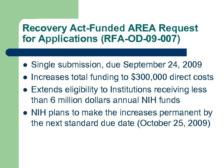 Recovery Act-Funded AREA Request for Applications (RFA-OD-09 -007) l l Single submission, due September