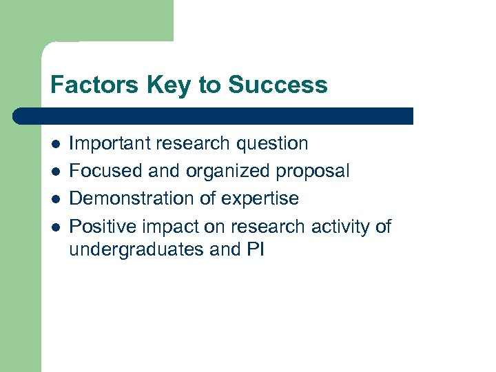Factors Key to Success l l Important research question Focused and organized proposal Demonstration