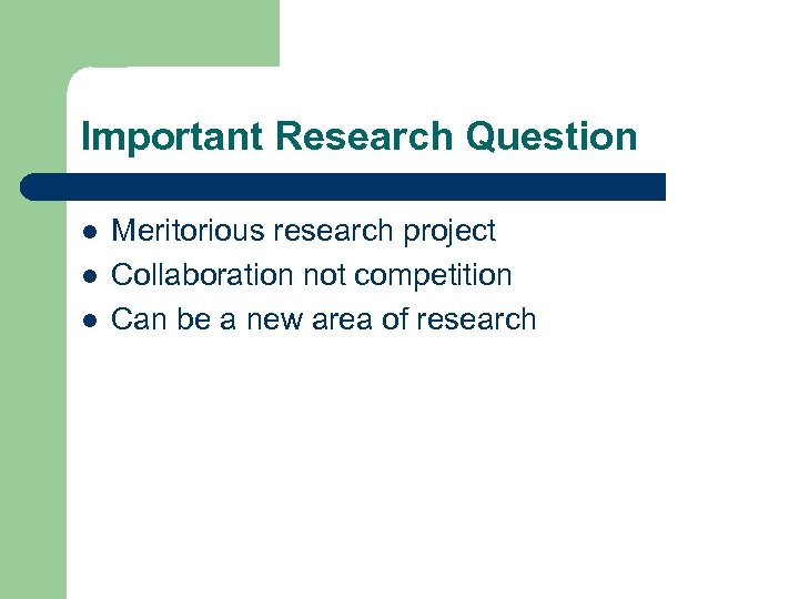 Important Research Question l l l Meritorious research project Collaboration not competition Can be