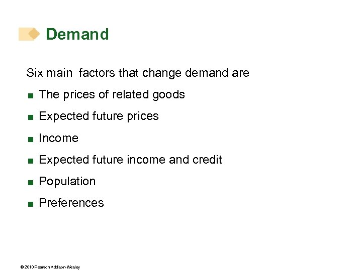 Demand Six main factors that change demand are < The prices of related goods