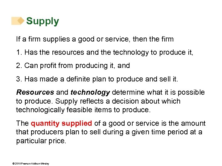Supply If a firm supplies a good or service, then the firm 1. Has