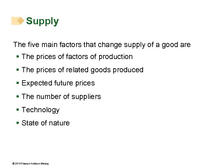 Supply The five main factors that change supply of a good are § The