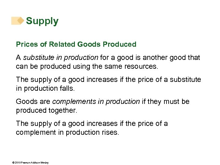 Supply Prices of Related Goods Produced A substitute in production for a good is