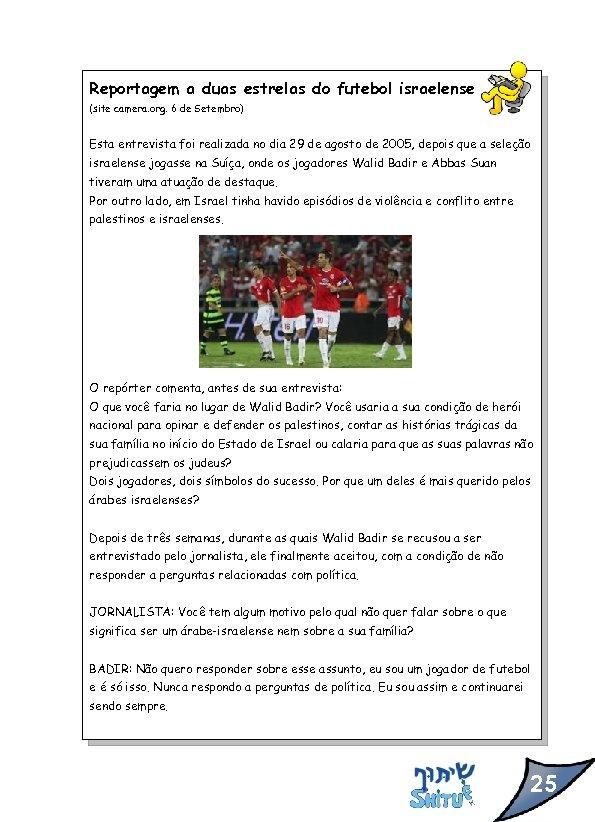 Reportagem a duas estrelas do futebol israelense (site camera. org. 6 de Setembro) Esta