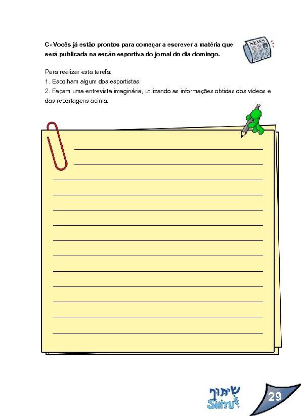 C- Vocês já estão prontos para começar a escrever a matéria que será publicada