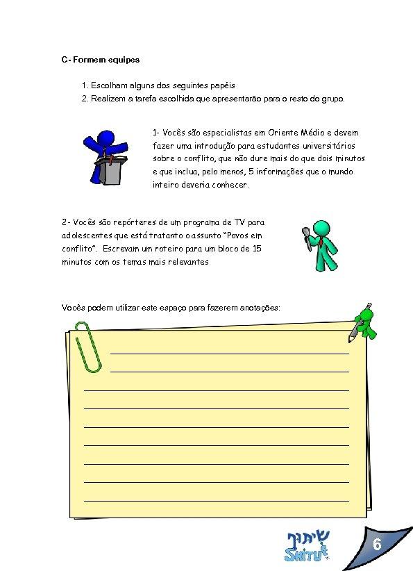 C- Formem equipes 1. Escolham alguns dos seguintes papéis 2. Realizem a tarefa escolhida