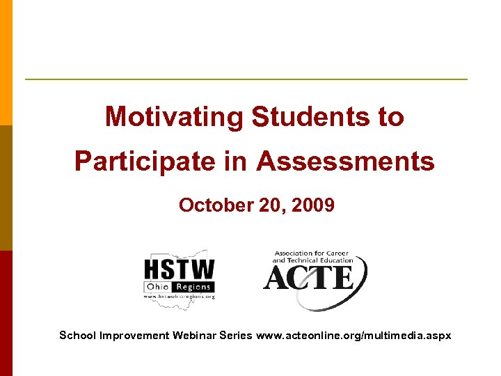 Motivating Students to Participate in Assessments October 20, 2009 School Improvement Webinar Series www.