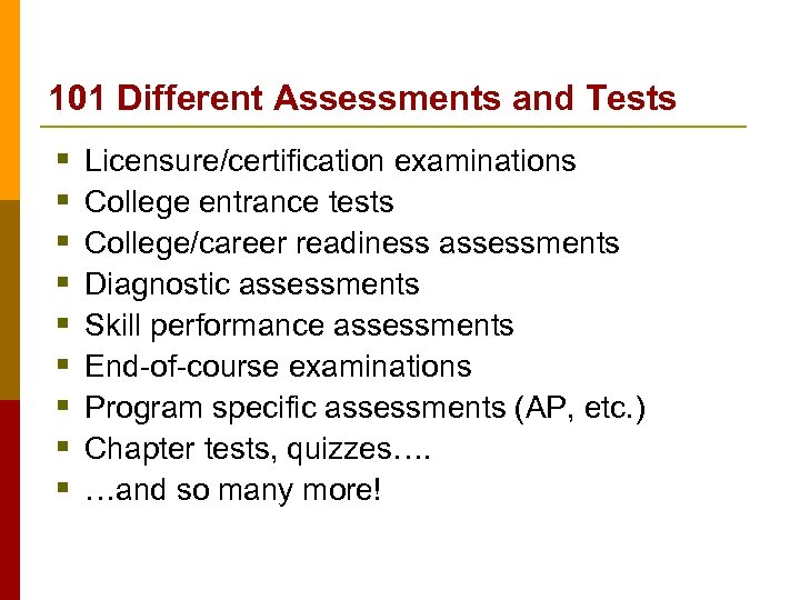 101 Different Assessments and Tests § § § § § Licensure/certification examinations College entrance