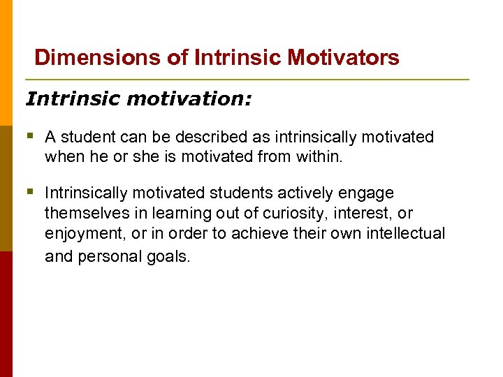 Dimensions of Intrinsic Motivators Intrinsic motivation: § A student can be described as intrinsically