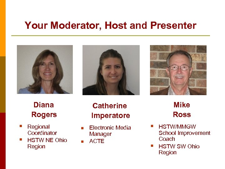 Your Moderator, Host and Presenter Diana Rogers § § Regional Coordinator HSTW NE Ohio