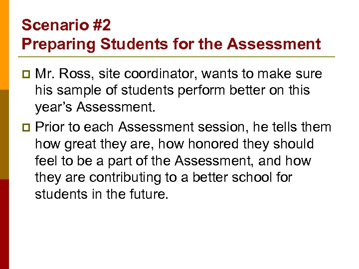 Scenario #2 Preparing Students for the Assessment Mr. Ross, site coordinator, wants to make