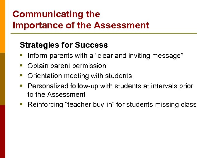 Communicating the Importance of the Assessment Strategies for Success § § Inform parents with