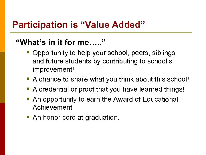 "Participation is ""Value Added"" ""What's in it for me…. . "" § Opportunity to"