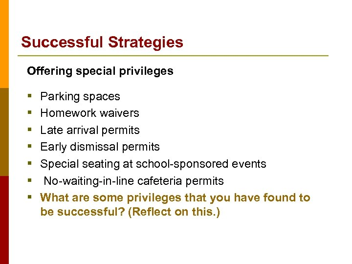Successful Strategies Offering special privileges § § § § Parking spaces Homework waivers Late
