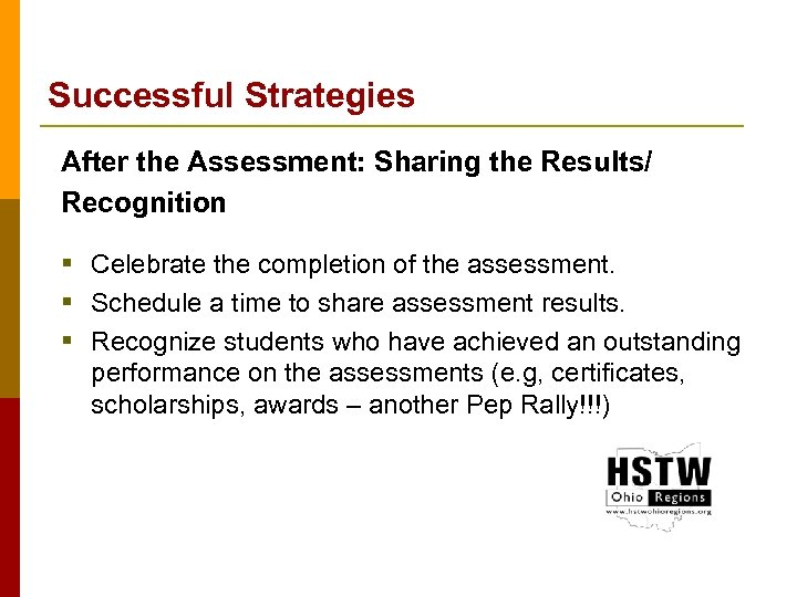 Successful Strategies After the Assessment: Sharing the Results/ Recognition § Celebrate the completion of
