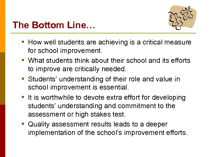 The Bottom Line… § How well students are achieving is a critical measure §