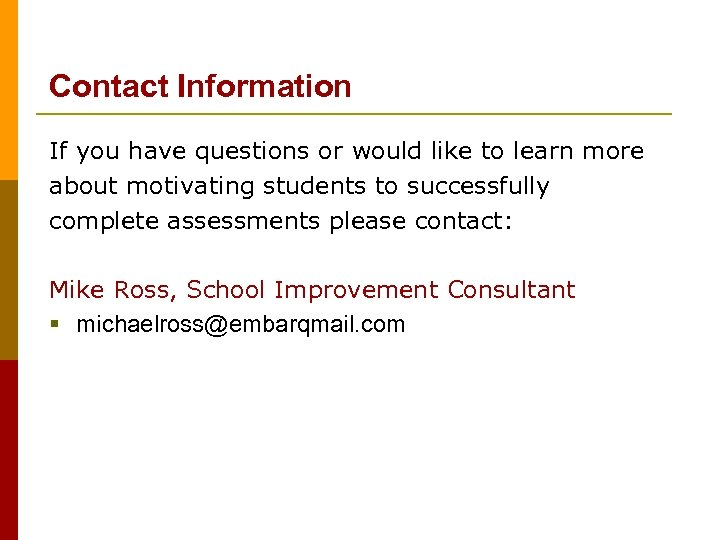 Contact Information If you have questions or would like to learn more about motivating