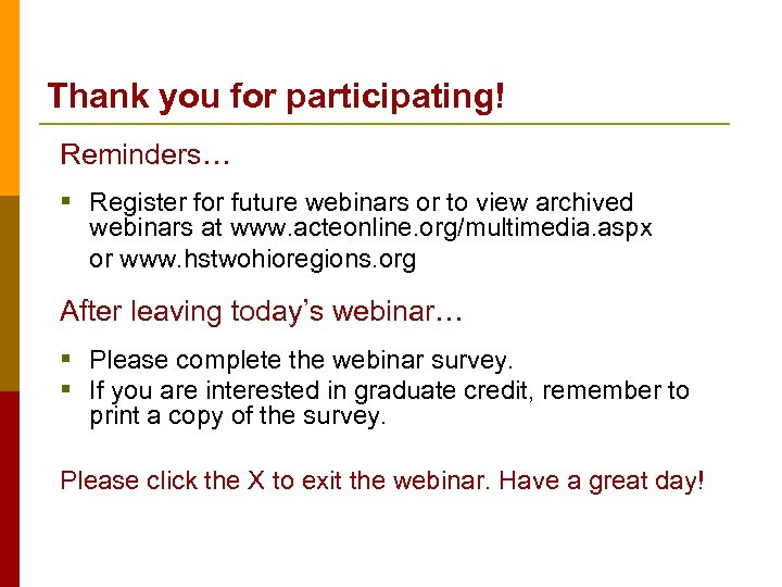 Thank you for participating! Reminders… § Register for future webinars or to view archived