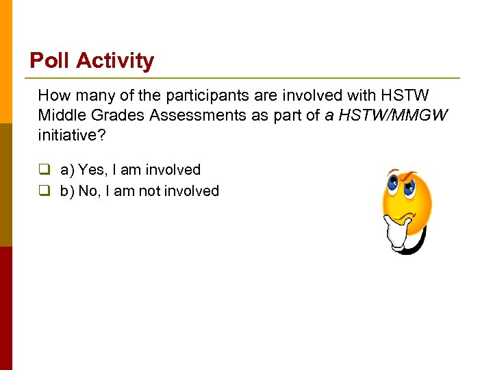 Poll Activity How many of the participants are involved with HSTW Middle Grades Assessments