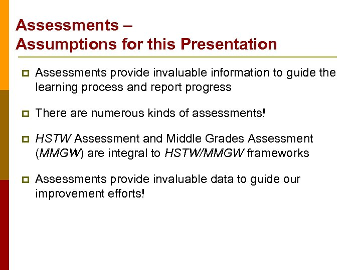 Assessments – Assumptions for this Presentation p Assessments provide invaluable information to guide the