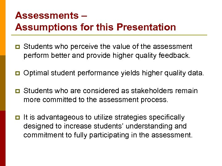 Assessments – Assumptions for this Presentation p Students who perceive the value of the