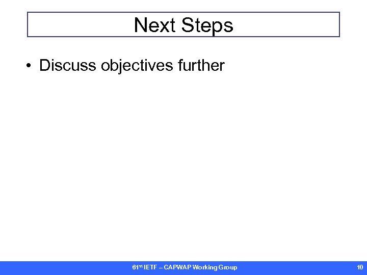 Next Steps • Discuss objectives further 61 st IETF – CAPWAP Working Group 10