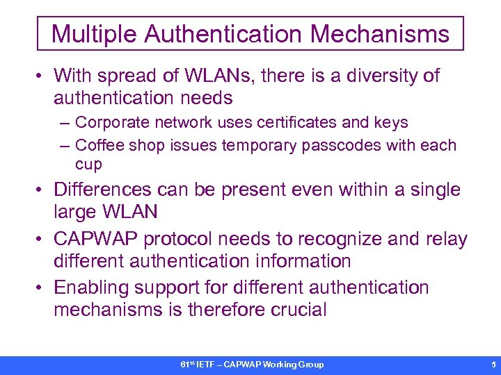 Multiple Authentication Mechanisms • With spread of WLANs, there is a diversity of authentication