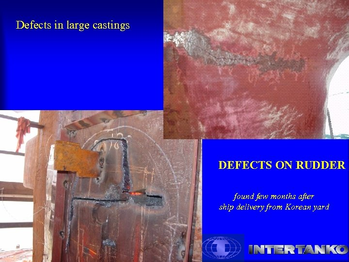 Defects in large castings DEFECTS ON RUDDER found few months after ship delivery from