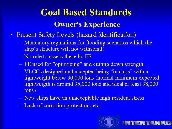 Goal Based Standards Owner's Experience • Present Safety Levels (hazard identification) – Mandatory regulations